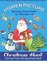 Hidden Picture Christmas Activity Books for Kids ages 4-8, Christmas Hunt Seek And Find Coloring Activity Book: A Creative Christmas activity books for children, Hide And Seek Picture Puzzles With Santa, Reindeers, Snowmen And best gift for kids under 12