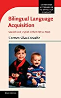 Bilingual Language Acquisition: Spanish and English in the First Six Years (Cambridge Approaches to Language Contact)