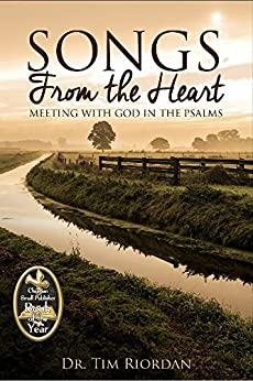 Songs From the Heart: Meeting with God in the Psalms - A Bible Study and Devotional Guide by [Riordan, Tim]
