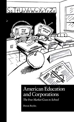 American Education and Corporations: The Free Market Goes to School (Pedagogy and Popular Culture Book 1) (English Edition)