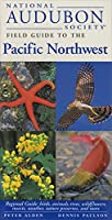 National Audubon Society Field Guide to the Pacific Northwest: Regional Guide: Birds, Animals, Trees, Wildflowers, Insects, Weather, Nature Pre serves, and More (National Audubon Society Field Guides)