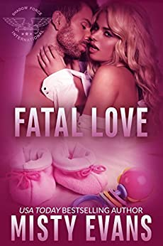 Fatal Love: SEALs of Shadow Force Romantic Suspense Series, Book 4 by [Evans, Misty]