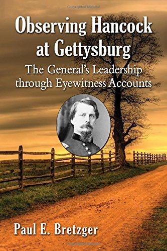 Download Observing Hancock at Gettysburg: The General's Leadership Through Eyewitness Accounts 0786499788
