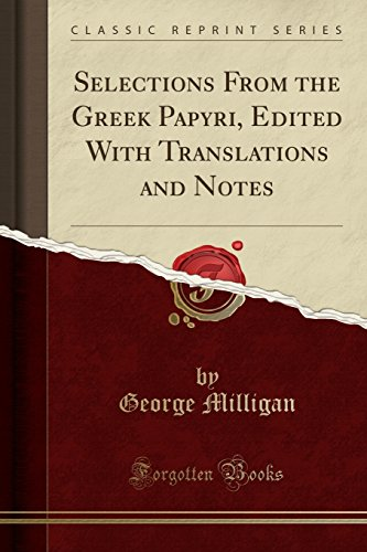 Download Selections from the Greek Papyri, Edited with Translations and Notes (Classic Reprint) 1330753046