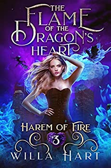 The Flame of the Dragon's Heart: A Reverse Harem Paranormal Fantasy Romance (Harem of Fire Book 3) by [Hart, Willa]