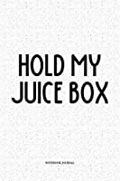 Hold My Juice Box: A 6x9 Inch Softcover Matte Notebook Diary  With 120 Blank Lined Pages