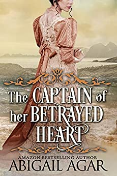 The Captain of Her Betrayed Heart: A Historical Regency Romance Book by [Agar, Abigail]