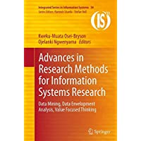 Advances in Research Methods for Information Systems Research: Data Mining, Data Envelopment Analysis, Value Focused Thinking (Integrated Series in Information Systems)