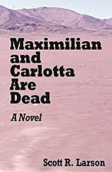 Maximilian and Carlotta Are Dead by [Larson, Scott R.]