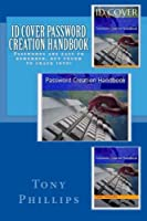 Id Cover Password Creation Handbook: Passwords Are Easy to Remember but Tough to Crack Into!