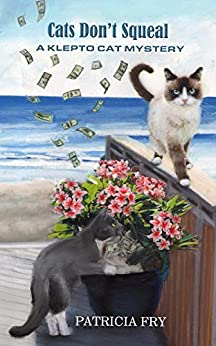 Cat's Don't Squeal: A Klepto Cat Mystery (Klepto Cat Mysteries Book 32) by [Fry, Patricia]
