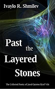 Past the Layered Stones: The Collected Poetry of Jared Quieton Ilyief Vile by [Shmilev, Ivaylo]