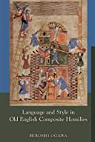 Language and Style in Old English Composite Homilies (Medieval and Renaissance Texts and Studies)