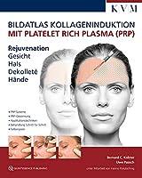 Bildatlas Kollageninduktion mit Platelet Rich Plasma (PRP): Rejuvenation Gesicht - Hals - Dekolleté - Haende