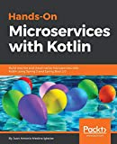 Hands-On Microservices with Kotlin: Build reactive and cloud-native microservices with Kotlin using Spring 5 and Spring Boot 2.0