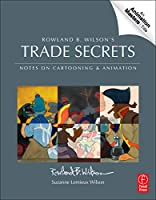 Rowland B. Wilson's Trade Secrets: Notes on Cartooning and Animation (Animation Masters Title)