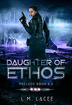 Daughter of Ethos: Prelude Book 0.5 by [Lacee, L.M.]