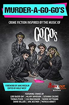 Murder-a-Go-Go's: Crime Fiction Inspired by the Music of The Go-Go's by [West, Holly, Rader-Day, Lori, Davidson, Hilary, Calkins, Susanna, Pluck, Thomas, Brackmann, Lisa, Nettmann, Nadine, Vallere, Diane, Beetner, Eric]