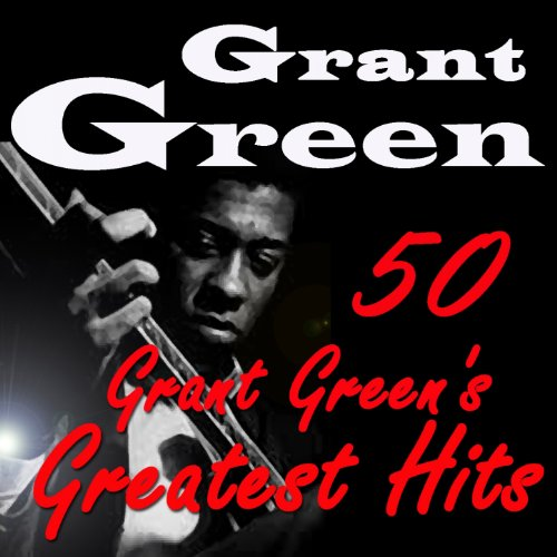 50 Grant Green's Greatest Hits...