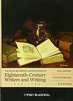 The Wiley-Blackwell Encyclopedia of Eighteenth-Century Writers and Writing 1660 - 1789 (Wiley-Blackwell Encyclopedias of Writers and Writing)