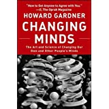 Changing Minds: The Art and Science of Changing Our Own and Other Peoples Minds