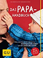 Das Papa-Handbuch: Alles, was Sie wissen muessen zu Schwangerschaft, Geburt und dem ersten Jahr zu dritt