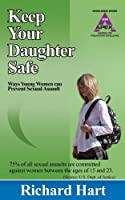 Keep Your Daughter Safe: 171 Ways Young Women Can Prevent Sexual Assault