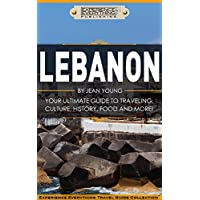 Lebanon:  Your Ultimate Guide to Travel, Culture, History, Food and More!: Experience Everything Travel Guide Collection (English Edition)