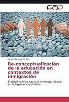 Re-conceptualización de la educación en contextos de inmigración: El difícil camino hacia la interculturalidad en la experiencia chilena