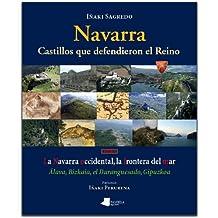 Navarra. Castillos que defendieron el Reino -tomo III-: La Navarra occidental, la frontera del mar. Álava, Bizkaia, el Duranguesado, Gipuzkoa
