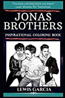 Jonas Brothers Inspirational Coloring Book: An American Pop Rock Band. (Jonas Brothers Inspirational Coloring Books)