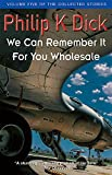 We Can Remember It For You Wholesale: Volume Five Of The Collected Stories (Collected Short Stories of Philip K. Dick) 画像