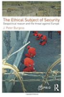 The Ethical Subject of Security (PRIO New Security Studies)