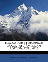 Blackwood's Edinburgh Magazine / American Edition, Volume 2