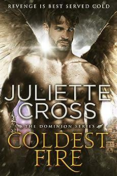 Coldest Fire (Dominion Book 4) by [Cross, Juliette]