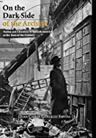 On the Dark Side of the Archive: Nation and Literature in Spanish America at the Turn of the Century (The Bucknell Studies in Latin American Literature and Theory)