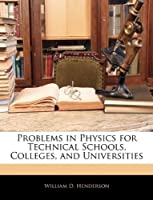 Problems in Physics for Technical Schools, Colleges, and Universities