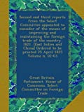 Second and third reports from the Select Committee appointed to consider of the means of improving and maintaining the foreign trade of the country, 1821. [East Indies and China] Ordered to be printed 25 April 1825 Volume n. 02-03