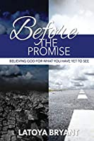 Before the Promise: Believing God For What You Have Yet To See