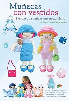 Muñecas con vestidos: Patrones de amigurumi en ganchillo (Patrones de amigurumi en ganchillo de Sayjai nº 3) (Spanish Edition) by [Thawornsupacharoen, Sayjai]