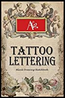 Tattoo lettering: Blank sketchbook for drawing and doodling body art ideas - Tattoo artist gift journal