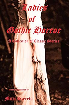 Ladies of Gothic Horror (A Collection of Classic Stories) by [Szereto, Mitzi]