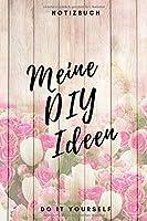 Meine DIY Ideen Notizbuch Do it yourself: zum Festhalten, Notieren und Skizzieren deiner Ideen (6x9 /15.24 x 22.86 cm)