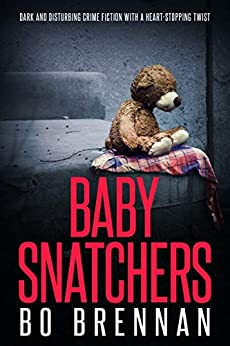 Baby Snatchers: Dark and disturbing crime fiction full of heartstopping twists (Detectives Kane and Colt Crime Thriller Series Book 2) by [Brennan, Bo]