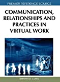 Communication, Relationships and Practices in Virtual Work (Premier Reference Source)