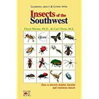 Insects Of The Southwest: How to Identify Helpful, Harmful, and Venomous Insects