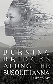 Burning Bridges Along the Susquehanna by [Nelson, Paul]