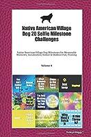 Native American Village Dog 20 Selfie Milestone Challenges: Native American Village Dog Milestones for Memorable Moments, Socialization, Indoor & Outdoor Fun, Training Volume 4
