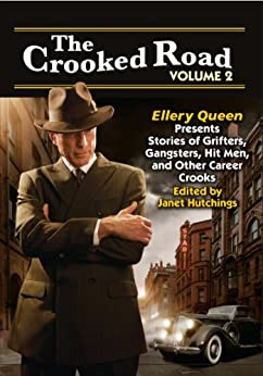 The Crooked Road Volume 2: Ellery Queen Presents Stories of Grifters, Gangsters, Hit Men, and Other Career Crooks by [Cameron, Dana, Lovesey, Peter, Block, Lawrence, Coggins, Mark, McBain, Ed, Manfredo, Lou, Hoch, Edward D., Law, Janice, Allyn, Doug]