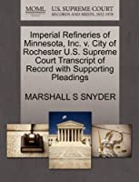 Imperial Refineries of Minnesota, Inc. V. City of Rochester U.S. Supreme Court Transcript of Record with Supporting Pleadings